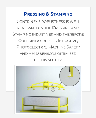 Contrinex's robustness is well renowned in the Pressing and Stamping industries and therefore Contrinex supplies Inductive, Photoelectric, Machine Safety and RFID sensors optimised to this sector.   Pressing & Stamping