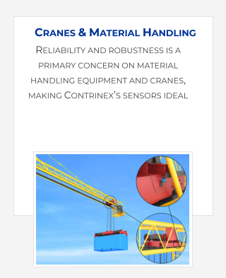 Reliability and robustness is a primary concern on material handling equipment and cranes, making Contrinex's sensors ideal Cranes & Material Handling