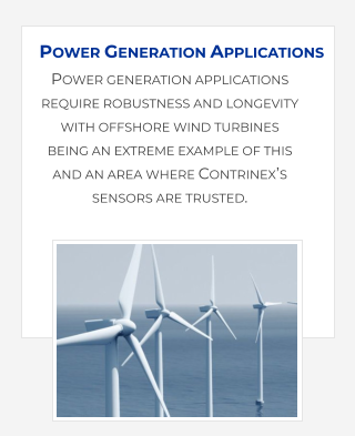 Power generation applications require robustness and longevity with offshore wind turbines being an extreme example of this and an area where Contrinex's sensors are trusted. Power Generation Applications