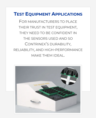 For manufacturers to place their trust in test equipment, they need to be confident in the sensors used and so  Contrinex's durability,  reliability, and high-performance make them ideal. Test Equipment Applications