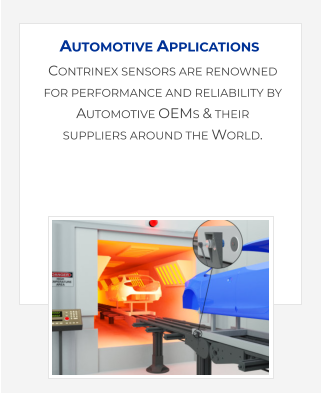 Contrinex sensors are renowned for performance and reliability by Automotive OEMs & their suppliers around the World.    Automotive Applications