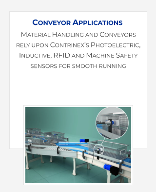 Material Handling and Conveyors rely upon Contrinex's Photoelectric, Inductive, RFID and Machine Safety sensors for smooth running  Conveyor Applications