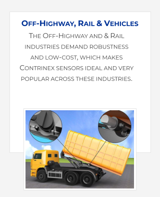 The Off-Highway and & Rail industries demand robustness and low-cost, which makes Contrinex sensors ideal and very popular across these industries. Off-Highway, Rail & Vehicles