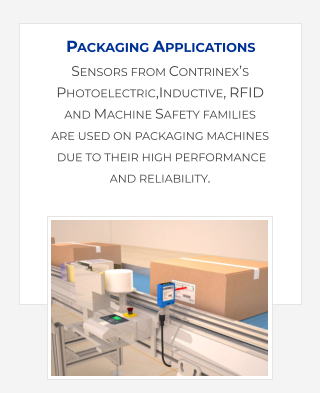 Sensors from Contrinex's Photoelectric,Inductive, RFID and Machine Safety families  are used on packaging machines  due to their high performance and reliability. Packaging Applications